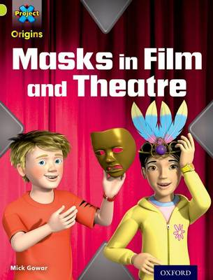 Project X Origins: Lime Book Band, Oxford Level 11: Masks and Disguises: Masks in Film and Theatre - Project X Origins (Paperback)