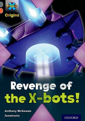 Project X Origins: Grey Book Band, Oxford Level 13: Great Escapes: Revenge of the X-bots! - Project X Origins (Paperback)