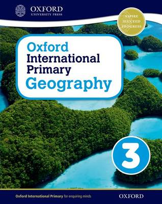 Oxford International Primary Geography: Student Book 3 - Oxford International Primary Geography (Paperback)