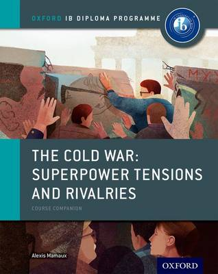 Oxford IB Diploma Programme: The Cold War: Superpower Tensions and Rivalries Course Companion - Oxford IB Diploma Programme (Paperback)