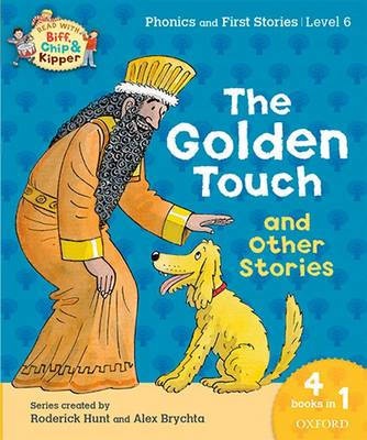 Oxford Reading Tree Read with Biff, Chip & Kipper: Level 6 Phonics & First Stories: The Golden Touch and Other Stories - Oxford Reading Tree Read with Biff, Chip & Kipper (Paperback)