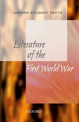Oxford Student Texts: Literature of the First World War - Oxford Student Texts (Paperback)