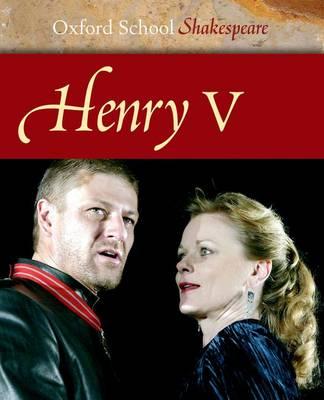 Henry V: Oxford School Shakespeare - Oxford School Shakespeare (Paperback)