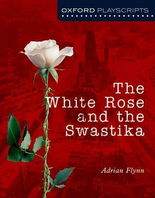 Oxford Playscripts: The White Rose and the Swastika - Oxford playscripts (Paperback)