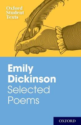 Oxford Student Texts: Emily Dickinson: Selected Poems - Oxford Student Texts (Paperback)