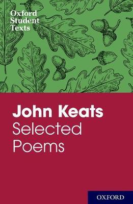 Oxford Student Texts: John Keats: Selected Poems - Oxford Student Texts (Paperback)