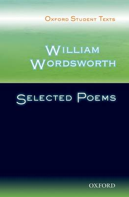 Oxford Student Texts: William Wordsworth: Selected Poems - Oxford Student Texts (Paperback)