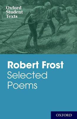 Oxford Student Texts: Robert Frost: Selected Poems (Paperback)