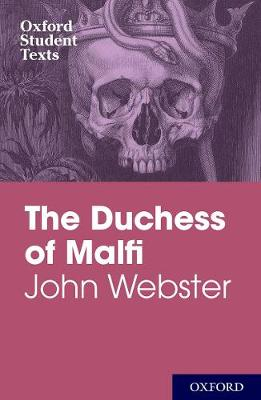 Oxford Student Texts: John Webster: The Duchess of Malfi - Oxford Student Texts (Paperback)