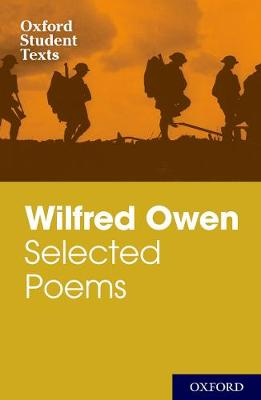 Oxford Student Texts: Wilfred Owen: Selected Poems - Oxford Student Texts (Paperback)