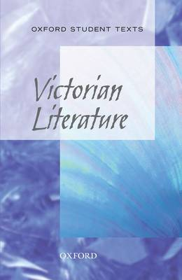 Oxford Student Texts: Victorian Literature - Oxford Student Texts (Paperback)