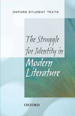 Oxford Student Texts: The Struggle for Identity in Modern Literature - Oxford Student Texts (Paperback)