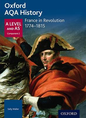 Oxford AQA History for A Level: France in Revolution 1774-1815 - Oxford AQA History for A Level (Paperback)