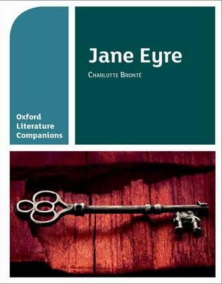 Oxford Literature Companions: Jane Eyre - Oxford Literature Companions (Paperback)