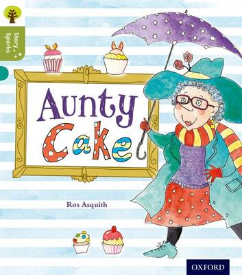 Oxford Reading Tree Story Sparks: Oxford Level 7: Aunty Cake - Oxford Reading Tree Story Sparks (Paperback)