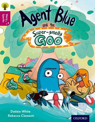 Oxford Reading Tree Story Sparks: Oxford Level 10: Agent Blue and the Super-smelly Goo - Oxford Reading Tree Story Sparks (Paperback)