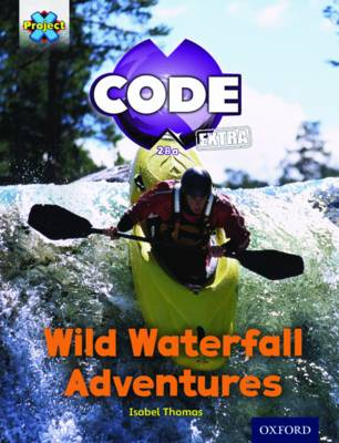 Project X CODE Extra: Orange Book Band, Oxford Level 6: Fiendish Falls: Wild Waterfall Adventures - Project X CODE Extra (Paperback)