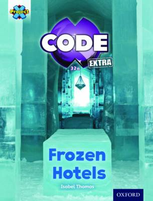 Project X CODE Extra: Orange Book Band, Oxford Level 6: Big Freeze: Frozen Hotels - Project X CODE Extra (Paperback)