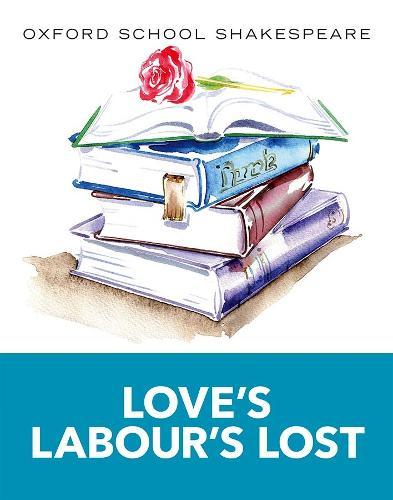 Oxford School Shakespeare: Love's Labour's Lost - Oxford School Shakespeare (Paperback)