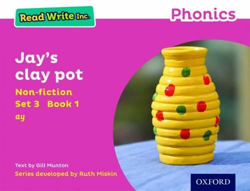 Read Write Inc. Phonics: Pink Set 3 Non-fiction 1 Jay's Clay Pot - Read Write Inc. Phonics (Paperback)