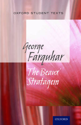 Oxford Student Texts: The Beaux' Stratagem - Oxford Student Texts (Paperback)