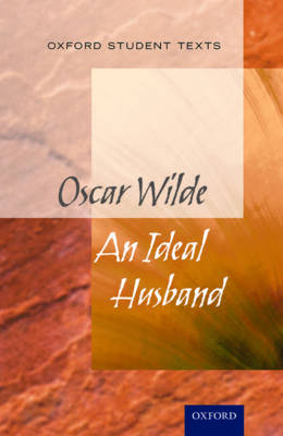 Oxford Student Texts: An Ideal Husband - Oxford Student Texts (Paperback)