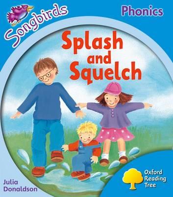 Oxford Reading Tree Songbirds Phonics: Level 3: Splash and Squelch - Oxford Reading Tree Songbirds Phonics (Paperback)