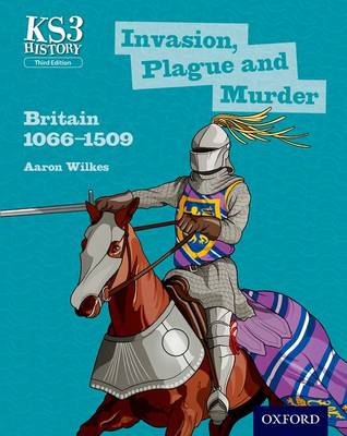 Key Stage 3 History by Aaron Wilkes: Invasion, Plague and Murder: Britain 1066-1509 Student Book - Key Stage 3 History by Aaron Wilkes (Paperback)
