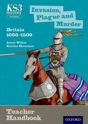 Key Stage 3 History by Aaron Wilkes: Invasion, Plague and Murder: Britain 1066-1509 Teacher Handbook - Key Stage 3 History by Aaron Wilkes (Paperback)