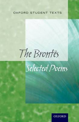 Oxford Student Texts: The Brontes: Selected Poems - Oxford Student Texts (Paperback)