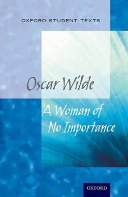 Oxford Student Texts: A Woman of No Importance - Oxford Student Texts (Paperback)