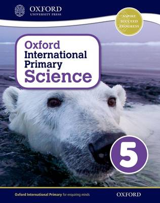 Oxford International Primary Science: Student Book 5 - Oxford International Primary Science (Paperback)