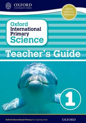 Oxford International Primary Science: Teacher's Guide 1 - Oxford International Primary Science (Paperback)