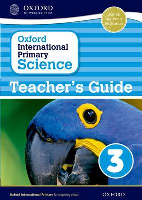 Oxford International Primary Science: Teacher's Guide 3 - Oxford International Primary Science (Paperback)