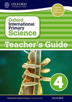 Oxford International Primary Science: Teacher's Guide 4 - Oxford International Primary Science (Paperback)