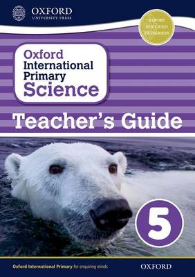 Oxford International Primary Science: Stage 5: Age 9-10: Teacher's Guide 5 - Oxford International Primary Science (Paperback)