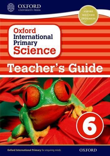 Oxford International Primary Science: Teacher's Guide 6 - Oxford International Primary Science (Paperback)