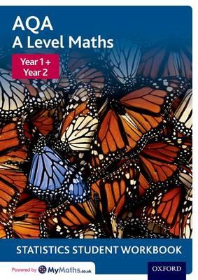 AQA A Level Maths: Year 1 + Year 2 Statistics Student Workbook - AQA A Level Maths (Paperback)