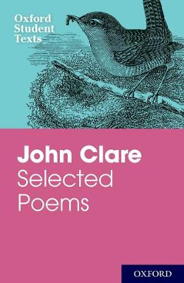 Oxford Student Texts: John Clare: Selected Poems - Oxford Student Texts (Paperback)