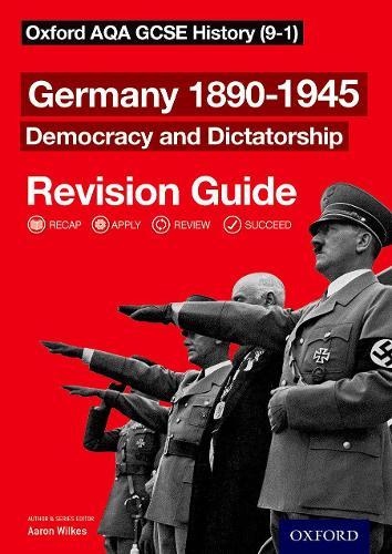Oxford AQA GCSE History: Germany 1890-1945 Democracy and Dictatorship Revision Guide (9-1) - Oxford AQA GCSE History (Paperback)