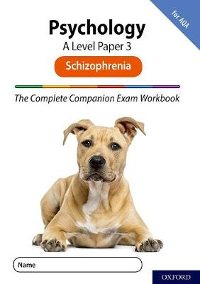 The Complete Companions for AQA Fourth Edition: 16-18: The Complete Companions: A Level Psychology: Paper 3 Exam Workbook for AQA: Schizophrenia - The Complete Companions for AQA Fourth Edition (Paperback)