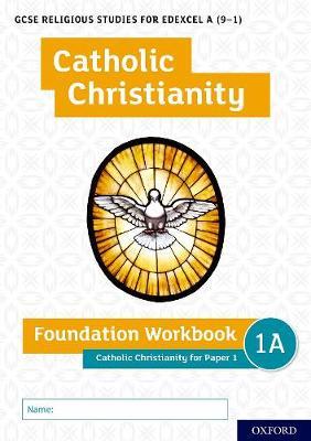 GCSE Religious Studies for Edexcel A (9-1): Catholic Christianity Foundation Workbook: Catholic Christianity for Paper 1 - GCSE Religious Studies for Edexcel A (9-1) (Paperback)
