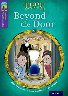 Oxford Reading Tree TreeTops Time Chronicles: Level 11: Beyond The Door - Oxford Reading Tree TreeTops Time Chronicles (Paperback)