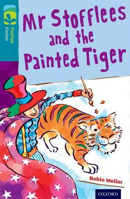 Oxford Reading Tree TreeTops Fiction: Level 9: Mr Stofflees and the Painted Tiger - Oxford Reading Tree TreeTops Fiction (Paperback)