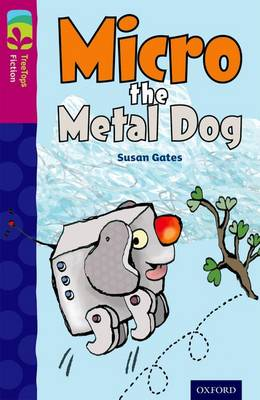 Oxford Reading Tree TreeTops Fiction: Level 10 More Pack B: Micro the Metal Dog - Oxford Reading Tree TreeTops Fiction (Paperback)