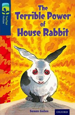Oxford Reading Tree TreeTops Fiction: Level 14 More Pack A: The Terrible Power of House Rabbit - Oxford Reading Tree TreeTops Fiction (Paperback)