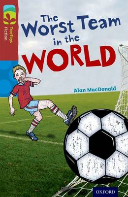 Oxford Reading Tree TreeTops Fiction: Level 15: The Worst Team in the World - Oxford Reading Tree TreeTops Fiction (Paperback)