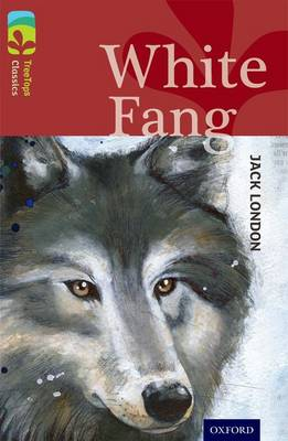 Oxford Reading Tree TreeTops Classics: Level 15: White Fang - Oxford Reading Tree TreeTops Classics (Paperback)