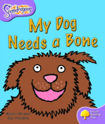 Oxford Reading Tree: Level 1+: Snapdragons: My Dog Needs A Bone - Oxford Reading Tree (Paperback)