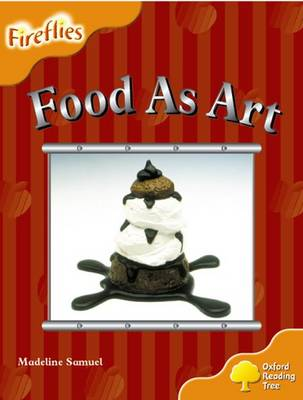 Oxford Reading Tree: Level 6: Fireflies: Food as Art - Oxford Reading Tree (Paperback)